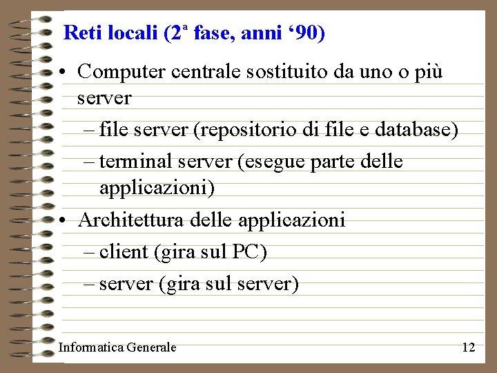 Reti locali (2 fase, anni ' 90) a • Computer centrale sostituito da uno