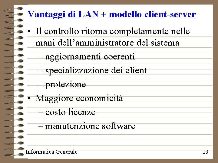 Vantaggi di LAN + modello client-server • Il controllo ritorna completamente nelle mani dell'amministratore