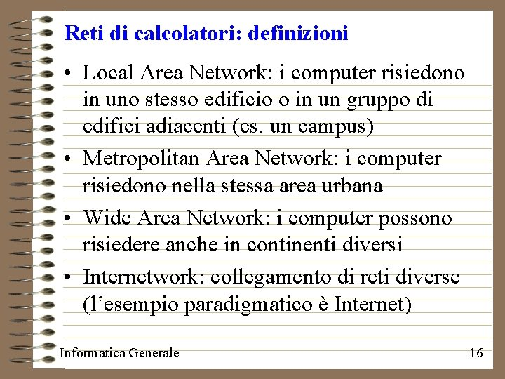Reti di calcolatori: definizioni • Local Area Network: i computer risiedono in uno stesso