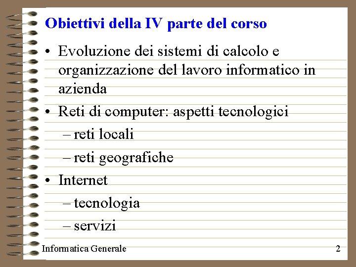 Obiettivi della IV parte del corso • Evoluzione dei sistemi di calcolo e organizzazione
