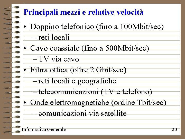 Principali mezzi e relative velocità • Doppino telefonico (fino a 100 Mbit/sec) – reti