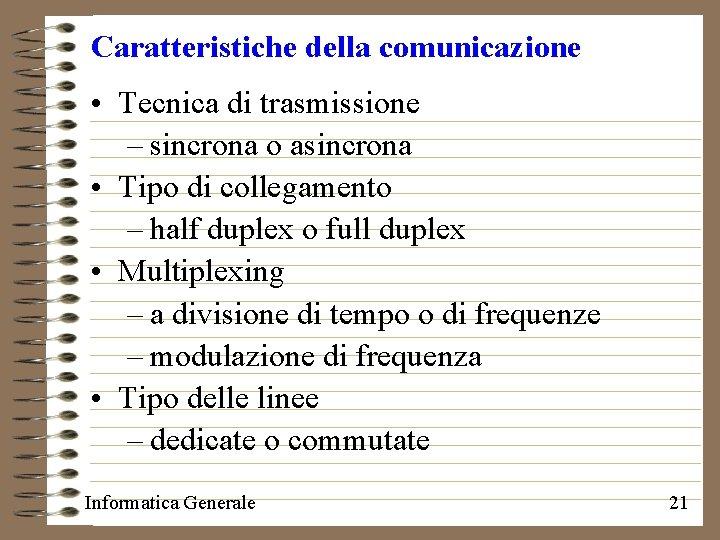 Caratteristiche della comunicazione • Tecnica di trasmissione – sincrona o asincrona • Tipo di