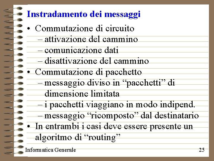 Instradamento dei messaggi • Commutazione di circuito – attivazione del cammino – comunicazione dati