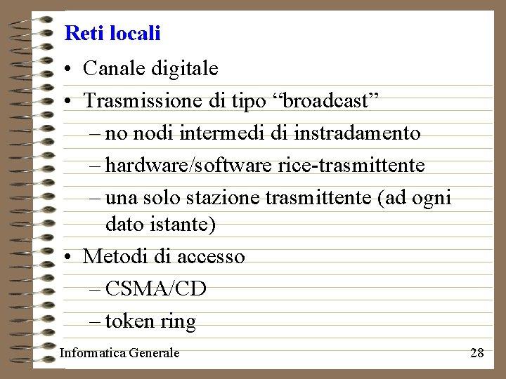 """Reti locali • Canale digitale • Trasmissione di tipo """"broadcast"""" – no nodi intermedi"""