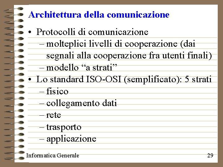 Architettura della comunicazione • Protocolli di comunicazione – molteplici livelli di cooperazione (dai segnali