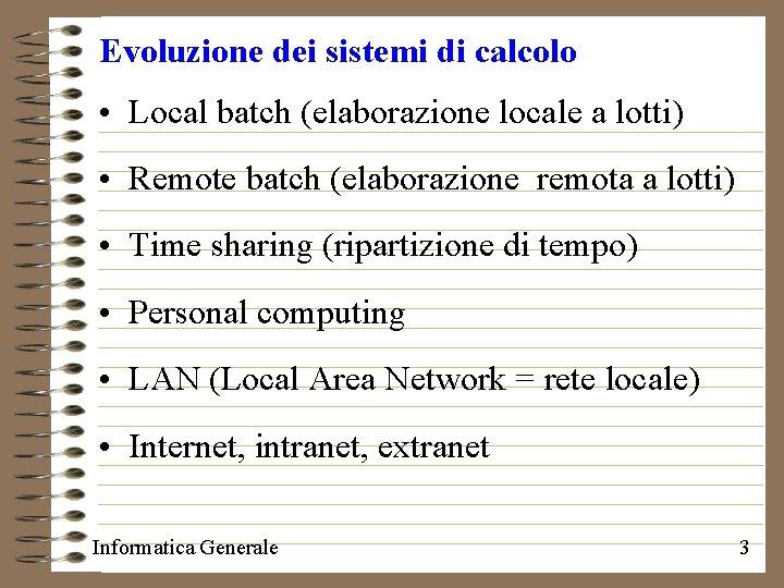 Evoluzione dei sistemi di calcolo • Local batch (elaborazione locale a lotti) • Remote