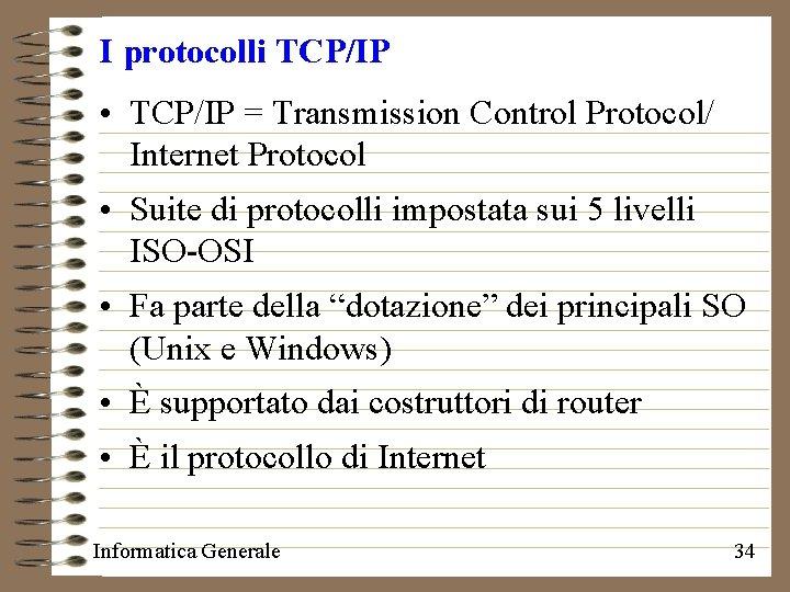 I protocolli TCP/IP • TCP/IP = Transmission Control Protocol/ Internet Protocol • Suite di
