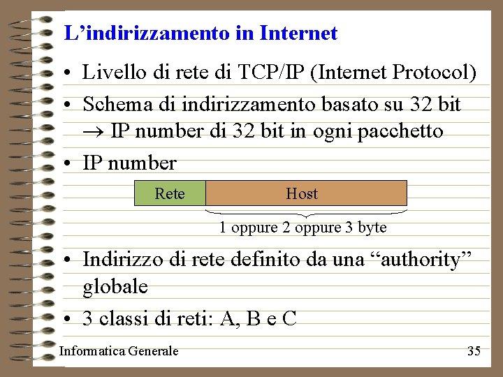 L'indirizzamento in Internet • Livello di rete di TCP/IP (Internet Protocol) • Schema di