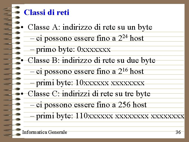 Classi di reti • Classe A: indirizzo di rete su un byte – ci