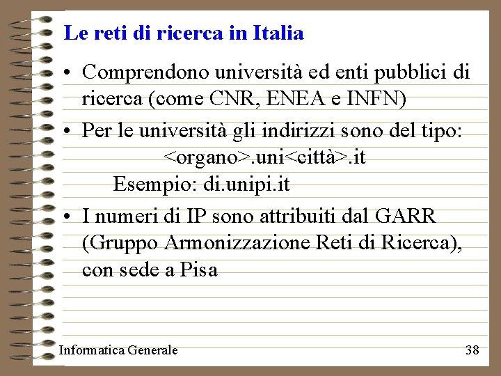 Le reti di ricerca in Italia • Comprendono università ed enti pubblici di ricerca