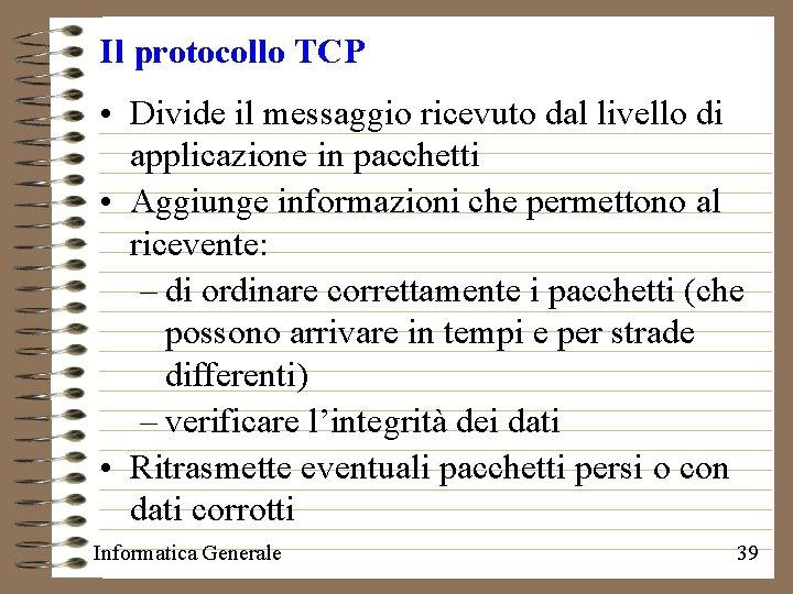 Il protocollo TCP • Divide il messaggio ricevuto dal livello di applicazione in pacchetti