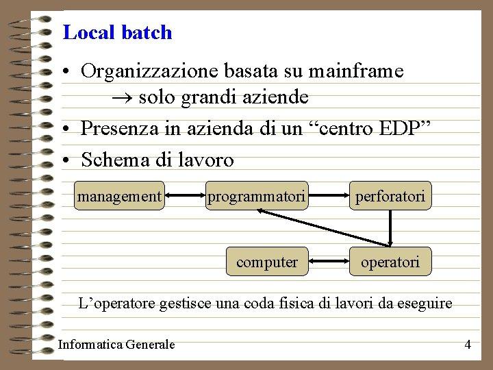 Local batch • Organizzazione basata su mainframe solo grandi aziende • Presenza in azienda