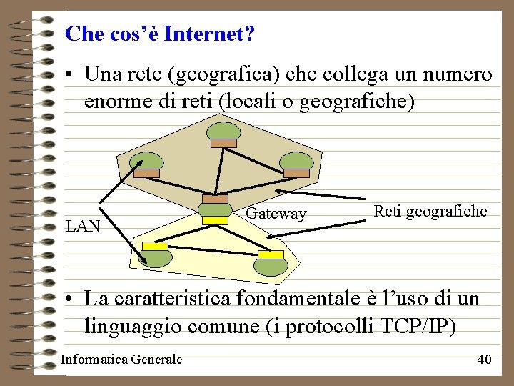 Che cos'è Internet? • Una rete (geografica) che collega un numero enorme di reti