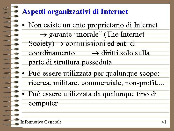 """Aspetti organizzativi di Internet • Non esiste un ente proprietario di Internet garante """"morale"""""""