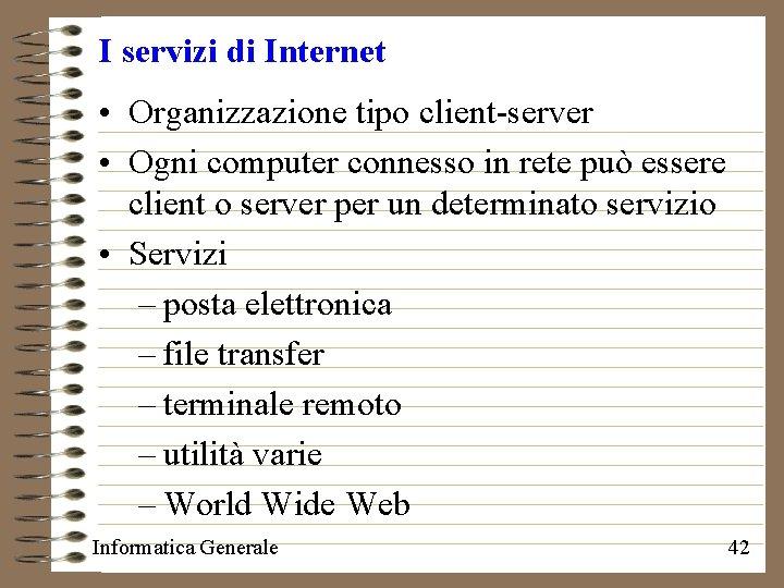I servizi di Internet • Organizzazione tipo client-server • Ogni computer connesso in rete