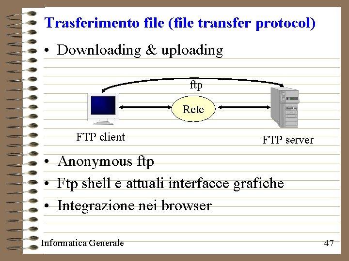 Trasferimento file (file transfer protocol) • Downloading & uploading ftp Rete FTP client FTP