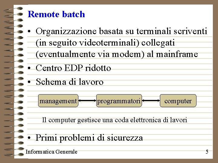 Remote batch • Organizzazione basata su terminali scriventi (in seguito videoterminali) collegati (eventualmente via