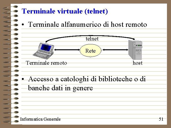 Terminale virtuale (telnet) • Terminale alfanumerico di host remoto telnet Rete Terminale remoto host