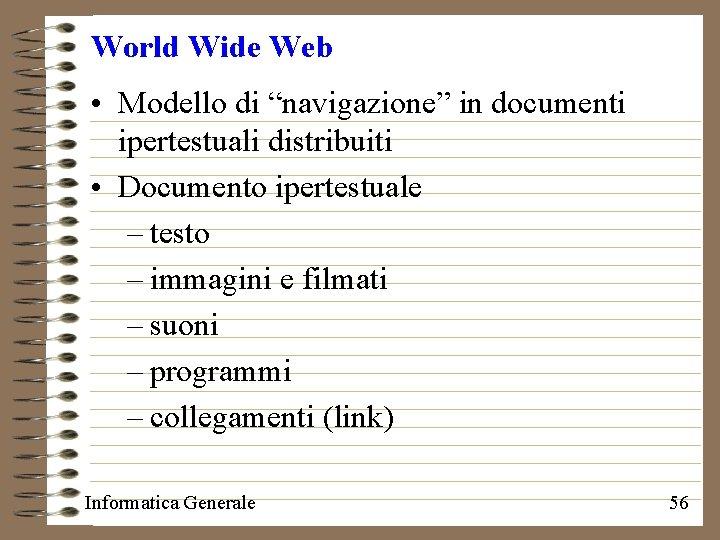 """World Wide Web • Modello di """"navigazione"""" in documenti ipertestuali distribuiti • Documento ipertestuale"""