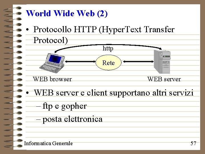 World Wide Web (2) • Protocollo HTTP (Hyper. Text Transfer Protocol) http Rete WEB