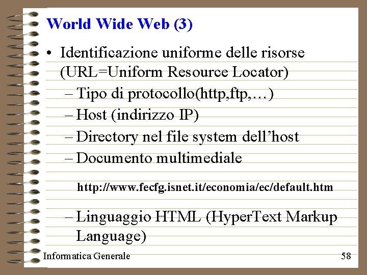 World Wide Web (3) • Identificazione uniforme delle risorse (URL=Uniform Resource Locator) – Tipo