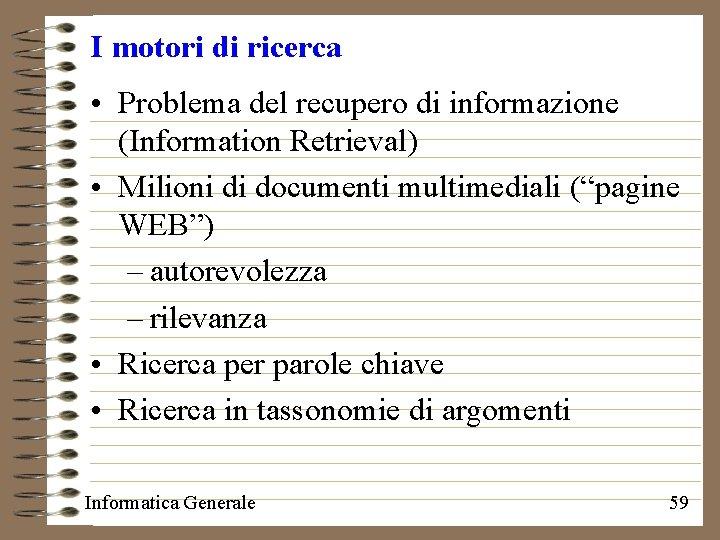 I motori di ricerca • Problema del recupero di informazione (Information Retrieval) • Milioni
