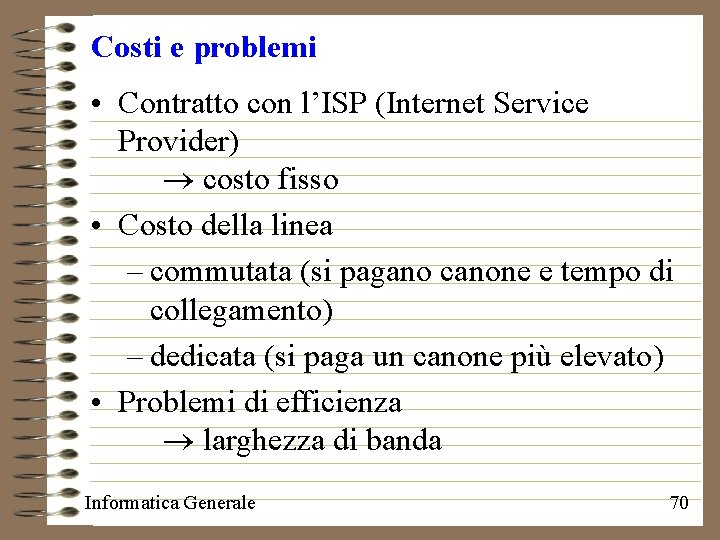 Costi e problemi • Contratto con l'ISP (Internet Service Provider) costo fisso • Costo