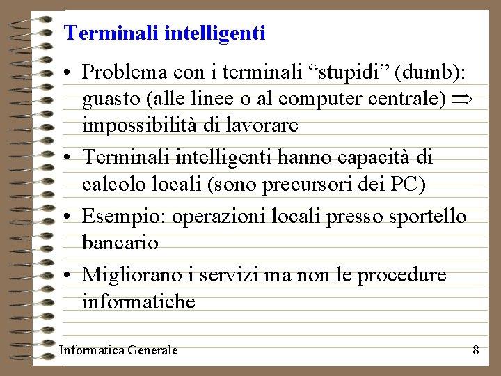 """Terminali intelligenti • Problema con i terminali """"stupidi"""" (dumb): guasto (alle linee o al"""