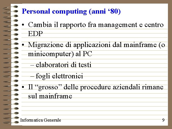 Personal computing (anni ' 80) • Cambia il rapporto fra management e centro EDP