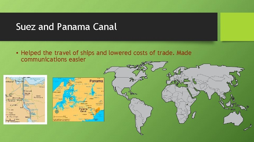 Suez and Panama Canal • Helped the travel of ships and lowered costs of