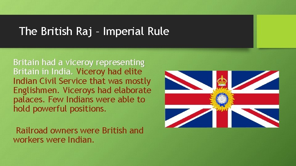 The British Raj – Imperial Rule Britain had a viceroy representing Britain in India.