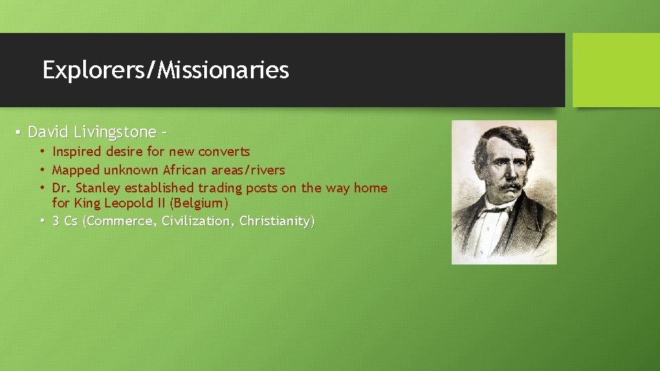 Explorers/Missionaries • David Livingstone – • Inspired desire for new converts • Mapped unknown