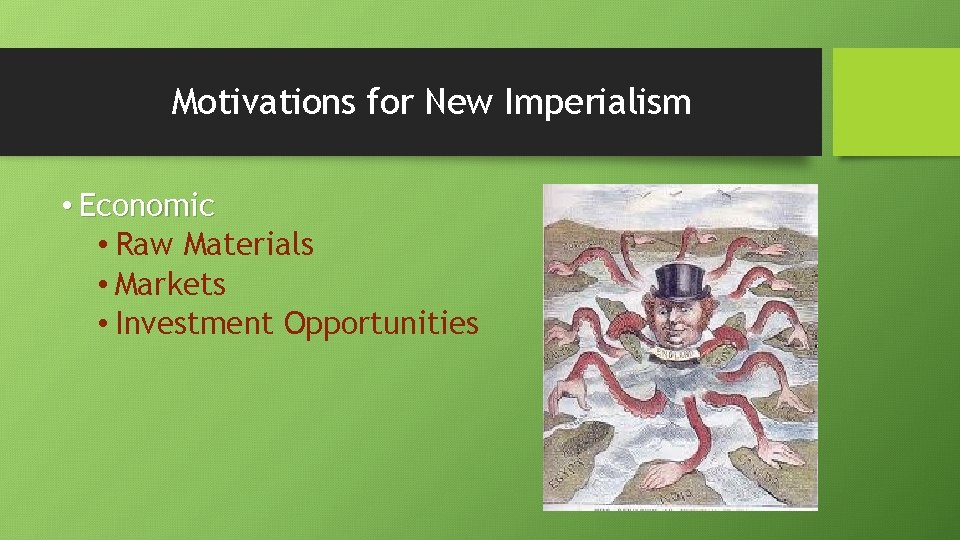 Motivations for New Imperialism • Economic • Raw Materials • Markets • Investment Opportunities