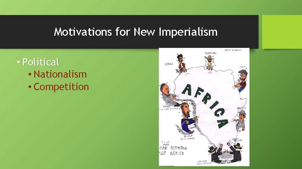 Motivations for New Imperialism • Political • Nationalism • Competition