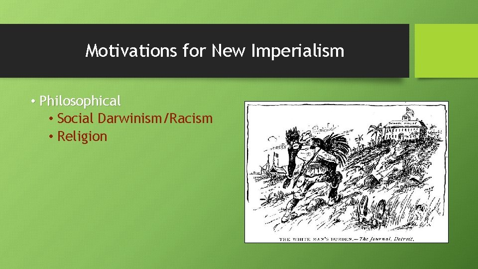 Motivations for New Imperialism • Philosophical • Social Darwinism/Racism • Religion