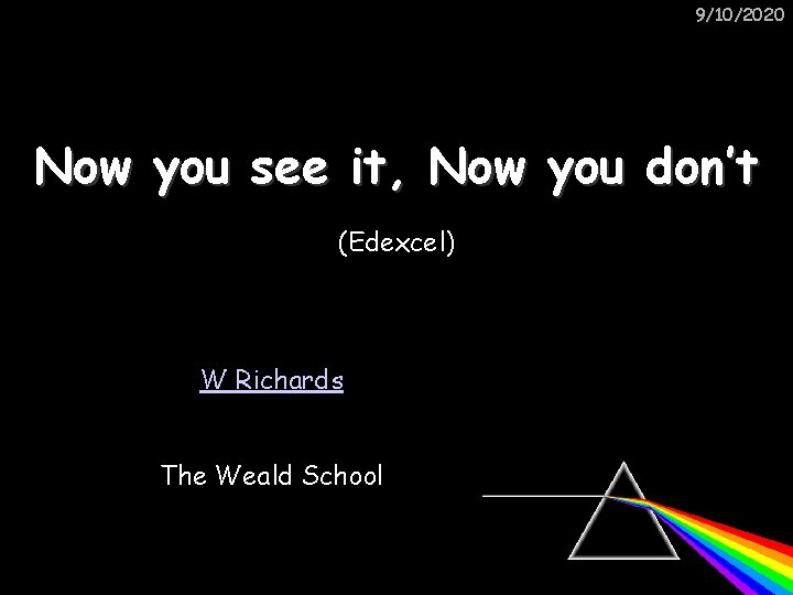 9/10/2020 Now you see it, Now you don't (Edexcel) W Richards The Weald School