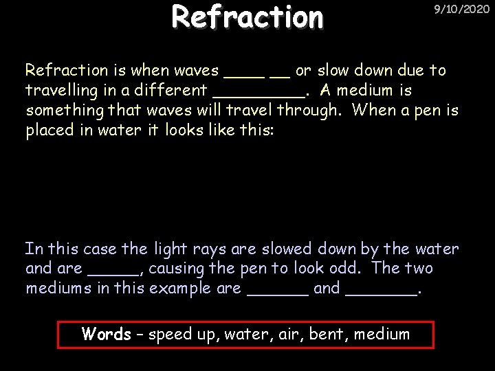 Refraction 9/10/2020 Refraction is when waves ____ __ or slow down due to travelling