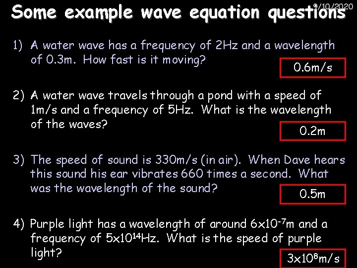 Some example wave equation questions 9/10/2020 1) A water wave has a frequency of