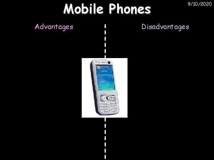 Mobile Phones Advantages 9/10/2020 Disadvantages