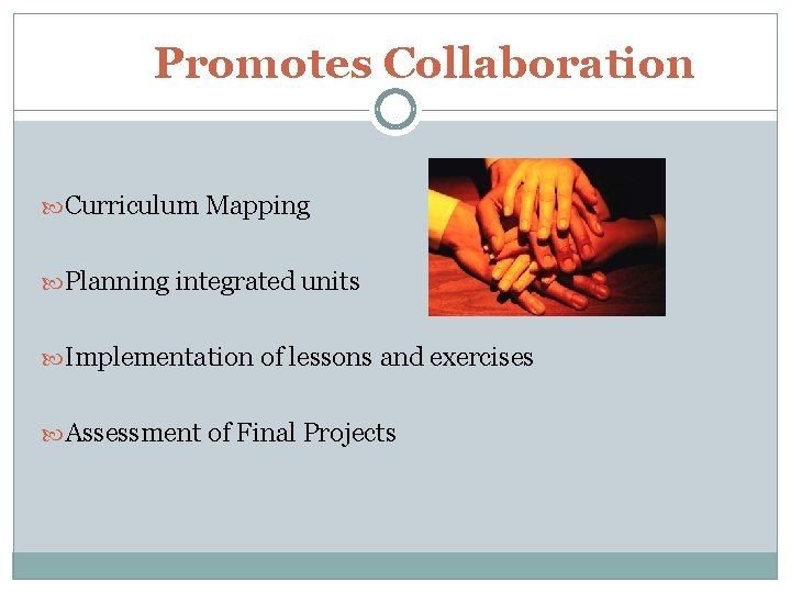 Promotes Collaboration Curriculum Mapping Planning integrated units Implementation of lessons and exercises Assessment of