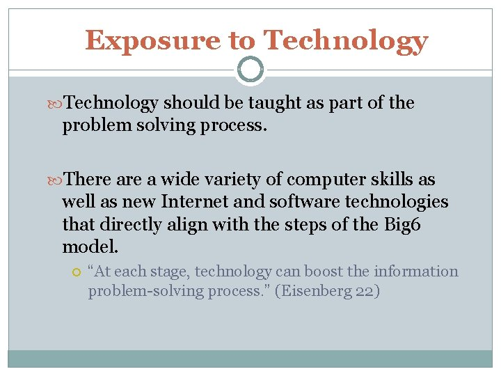 Exposure to Technology should be taught as part of the problem solving process. There