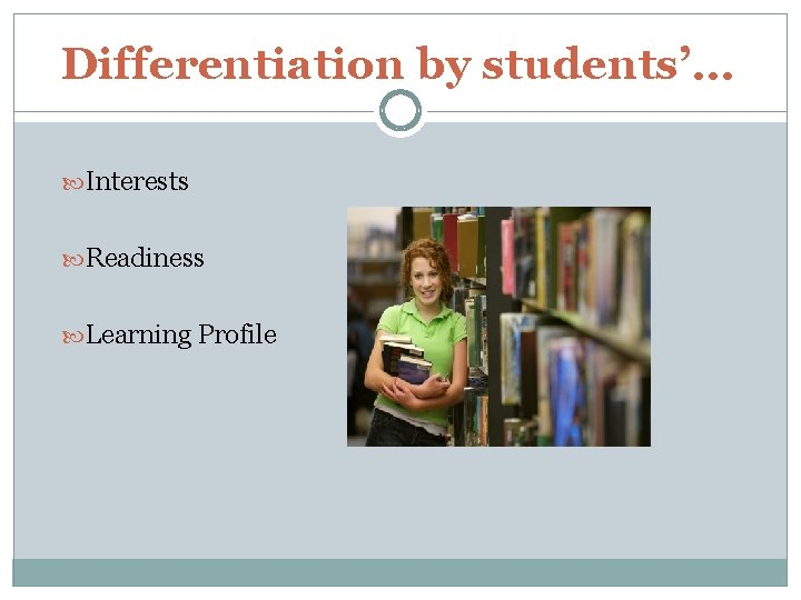 Differentiation by students'… Interests Readiness Learning Profile