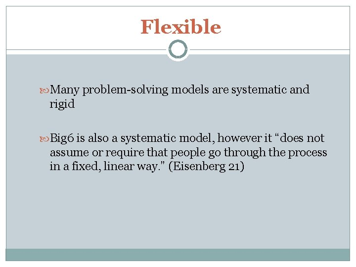 Flexible Many problem-solving models are systematic and rigid Big 6 is also a systematic