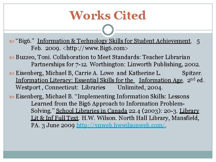 """Works Cited """"Big 6. """" Information & Technology Skills for Student Achievement. 5 Feb."""