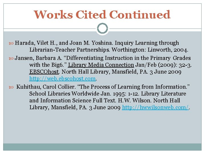 Works Cited Continued Harada, Vilet H. , and Joan M. Yoshina. Inquiry Learning through