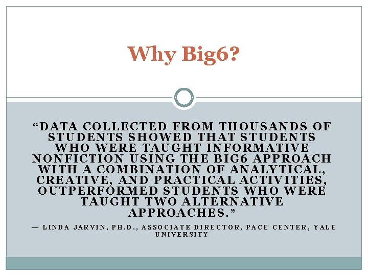 """Why Big 6? """"DATA COLLECTED FROM THOUSANDS OF STUDENTS SHOWED THAT STUDENTS WHO WERE"""