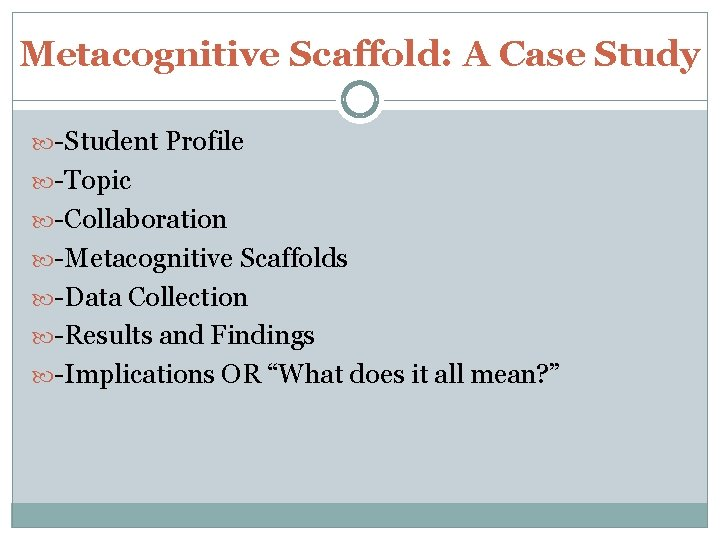 Metacognitive Scaffold: A Case Study -Student Profile -Topic -Collaboration -Metacognitive Scaffolds -Data Collection -Results