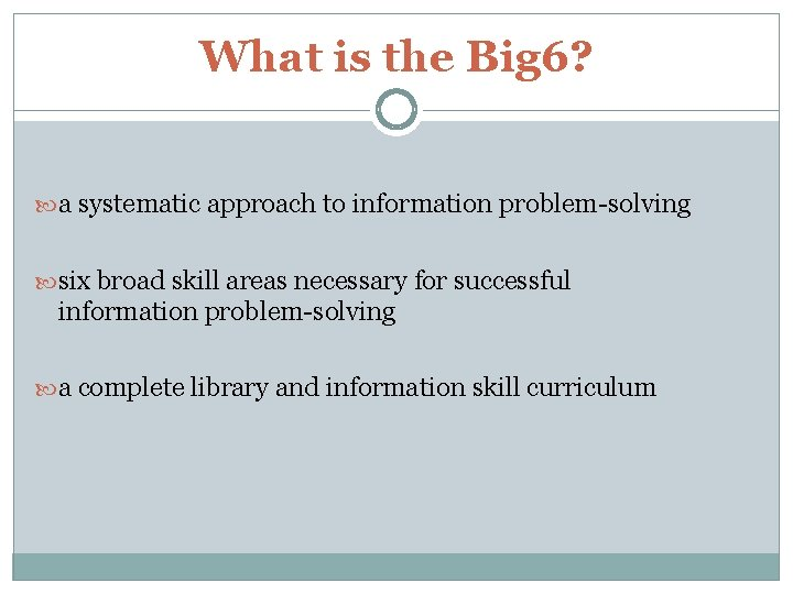 What is the Big 6? a systematic approach to information problem-solving six broad skill