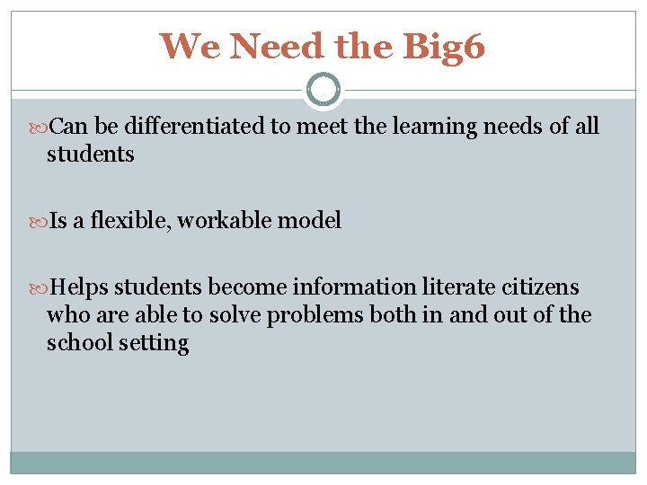 We Need the Big 6 Can be differentiated to meet the learning needs of
