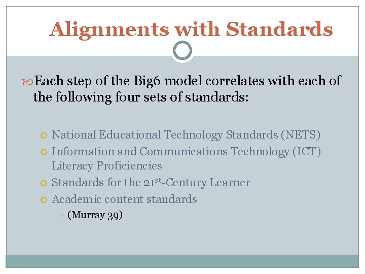 Alignments with Standards Each step of the Big 6 model correlates with each of